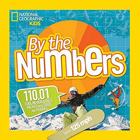 By the Numbers: 110.01 Cool Infographics Packed with Stats and Figures (By The Numbers) - National Geographic Kids - 9781426320729