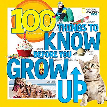 100 Things to Know Before You Grow Up (100 Things) - Lisa M. Gerry - 9781426323164