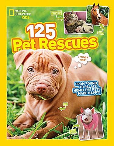 125 Pet Rescues: From Pound to Palace: Homeless Pets Made Happy (125 True Stories) - National Geographic Kids - 9781426327360