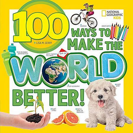 100 Ways to Make the World Better (100 Things) - National Geographic Kids - 9781426329975