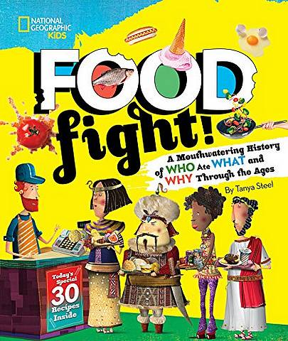 Food Fight!: A mouthwatering history of who ate what and why through the ages - National Geographic Kids - 9781426331626