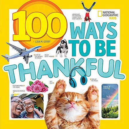 100 Ways to be Thankful (100 Things) - National Geographic Kids - 9781426332753
