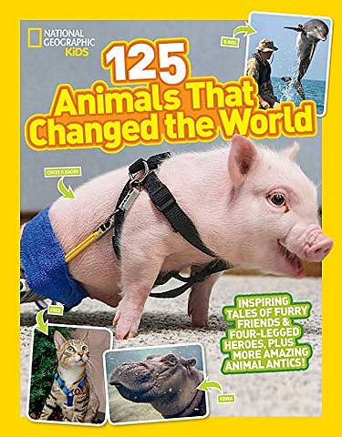 125 Animals That Changed the World (125 True Stories) - National Geographic Kids - 9781426332777