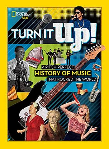 Turn it Up!: A pitch-perfect history of music that rocked the world - National Geographic Kids - 9781426335419