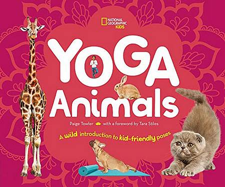 Yoga Animals: Playful Poses for Calming Your Wild Ones - National Geographic Kids - 9781426337529