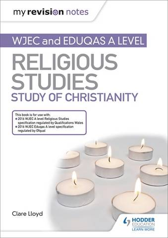 My Revision Notes: WJEC and Eduqas A level Religious Studies Study of Christianity - Clare Lloyd - 9781510450561