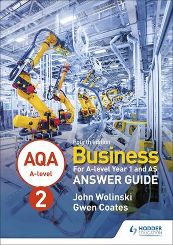 AQA A-level Business Year 2 Fourth Edition Answer Guide (Wolinski and Coates) - John Wolinski - 9781510455504