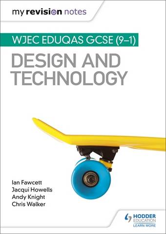 My Revision Notes: WJEC Eduqas GCSE (9-1) Design and Technology - Ian Fawcett - 9781510471696