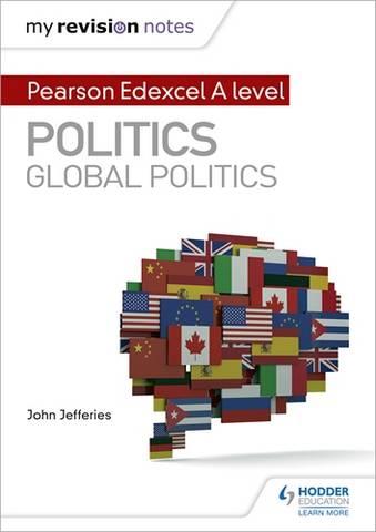 My Revision Notes: Pearson Edexcel A-level Politics: Global Politics - John Jefferies