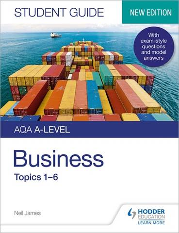 AQA A-level Business Student Guide 1: Topics 1-6 - Neil James - 9781510471986