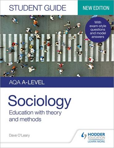 AQA A-level Sociology Student Guide 1: Education with theory and methods - Dave O'Leary - 9781510472020