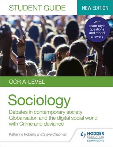 OCR A-level Sociology Student Guide 3: Debates in contemporary society: Globalisation and the digital social world; Crime and deviance - Katherine Roberts - 9781510472075