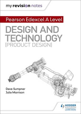 My Revision Notes: Pearson Edexcel A Level Design and Technology (Product Design) - Dave Sumpner - 9781510474154
