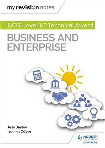 My Revision Notes: NCFE Level 1/2 Technical Award in Business and Enterprise - Tess Bayley - 9781510474307