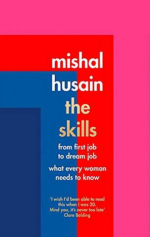 The Skills: From First Job to Dream Job - What Every Woman Needs to Know - Mishal Husain - 9780008220631