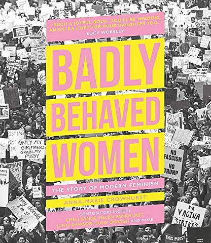 Badly Behaved Women: The Story of Modern Feminism - Anna-Marie Crowhurst - 9780233006222