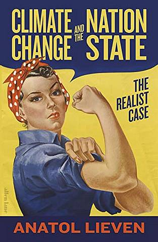 Climate Change and the Nation State: The Realist Case - Anatol Lieven - 9780241394076