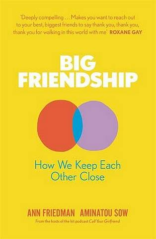 Big Friendship: How We Keep Each Other Close - Aminatou Sow - 9780349013022
