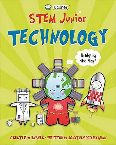 Basher STEM Junior: Technology - Jonathan O'Callaghan (Author) - 9780753445150
