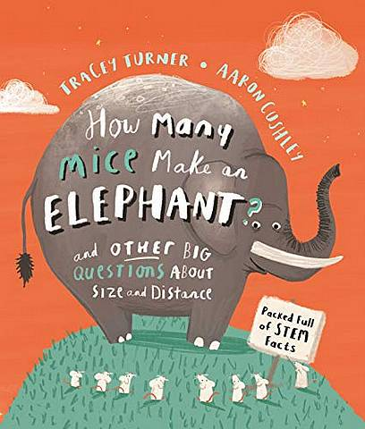 How Many Mice Make An Elephant?: And Other Big Questions about Size and Distance - Tracey Turner - 9780753445402