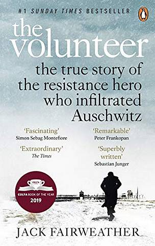 The Volunteer: The True Story of the Resistance Hero who Infiltrated Auschwitz - Costa Book of the Year 2019 - Jack Fairweather - 9780753545188