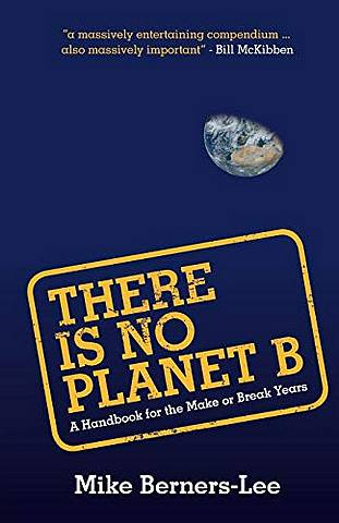 There Is No Planet B: A Handbook for the Make or Break Years - Mike Berners-Lee (Lancaster University) - 9781108439589