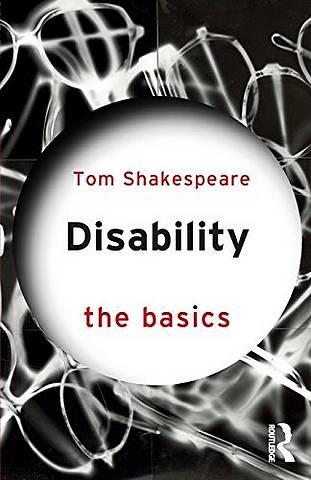 Disability: The Basics - Tom Shakespeare (University of East Anglia