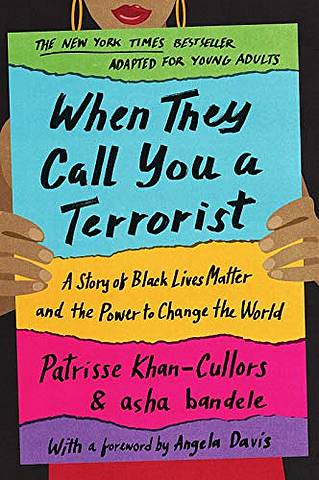 When They Call You a Terrorist (Young Adult Edition): A Story of Black Lives Matter and the Power to Change the World - Patrisse Khan-Cullors - 9781250194985