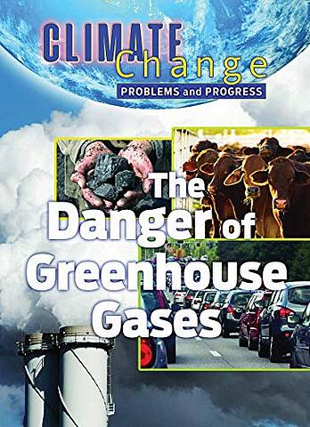 Climate Change: Problems and Progress: Dangers of Greenhouse Gases - Catrina Daniels-Cowart - 9781422243541