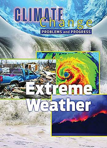 Climate Change: Problems and Progress: Extreme Weather - Catrina Daniels-Cowart - 9781422243558