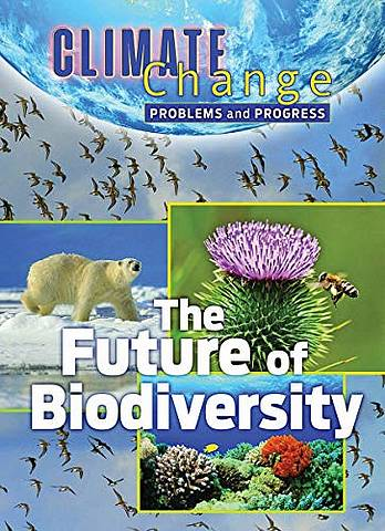 Climate Change: Problems and Progress: The Future of Biodiversity - James Shoals - 9781422243565