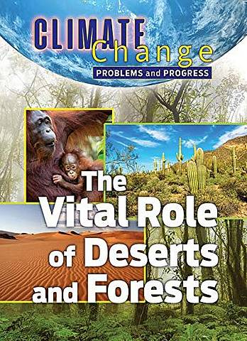 Climate Change: Problems and Progress: The Vital Role of Deserts and Forests - James Shoals - 9781422243626