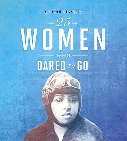 25 Women Who Dared to Go - Allison Lassieur - 9781474762588