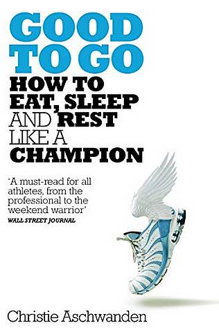 Good to Go: What the Athlete in All of Us Can Learn from the Strange Science of Recovery - Christie Aschwanden - 9781509827671