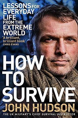 How to Survive: Lessons for Everyday Life from the Extreme World - John Hudson - 9781509833580