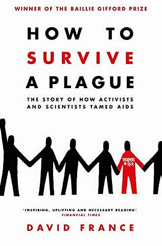 How to Survive a Plague: The Story of How Activists and Scientists Tamed AIDS - David France - 9781509839407