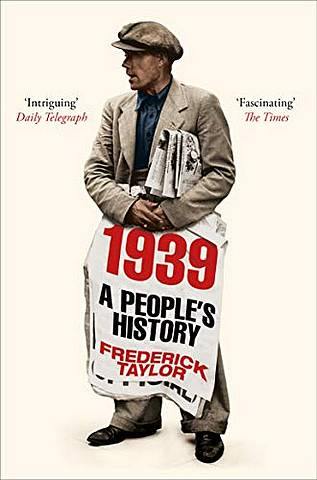 1939: A People's History - Frederick Taylor - 9781509858767