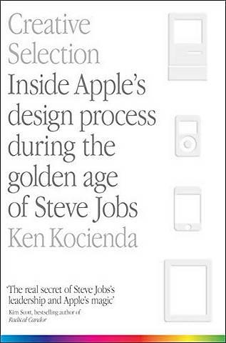 Creative Selection: Inside Apple's Design Process During the Golden Age of Steve Jobs - Ken Kocienda - 9781529004731