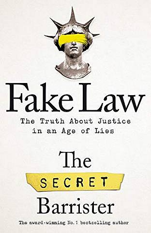 Fake Law: The Truth About Justice in an Age of Lies - The Secret Barrister - 9781529009941