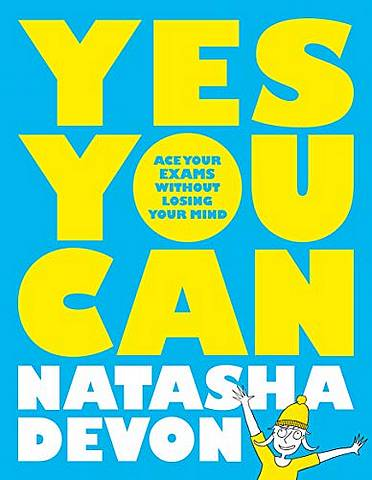 Yes You Can: Ace Your Exams Without Losing Your Mind - Natasha Devon - 9781529020731