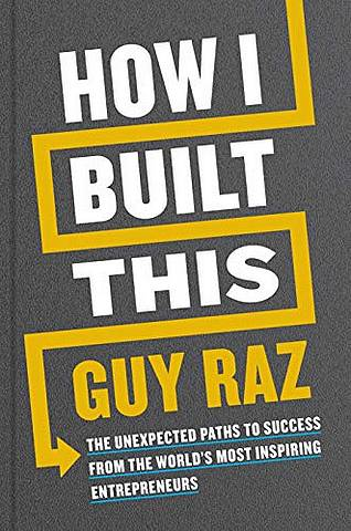 How I Built This: The Unexpected Paths to Success From the World's Most Inspiring Entrepreneurs - Guy Raz - 9781529026290