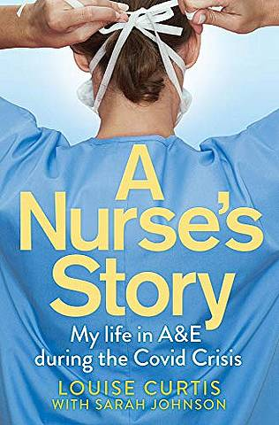 A Nurse's Story: My Life in A&E During the Covid Crisis - Louise Curtis - 9781529058932