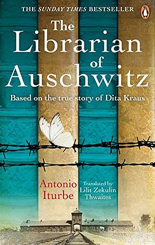 The Librarian of Auschwitz: The heart-breaking Sunday Times bestseller based on the incredible true story of Dita Kraus - Antonio Iturbe - 9781529104776