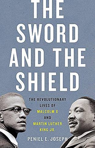 The Sword and the Shield: The Revolutionary Lives of Malcolm X and Martin Luther King Jr. - Peniel Joseph - 9781541617865