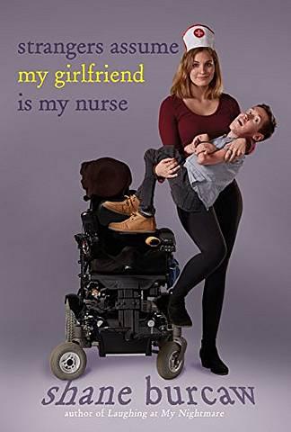 Strangers Assume My Girlfriend Is My Nurse - Shane Burcaw - 9781626727700