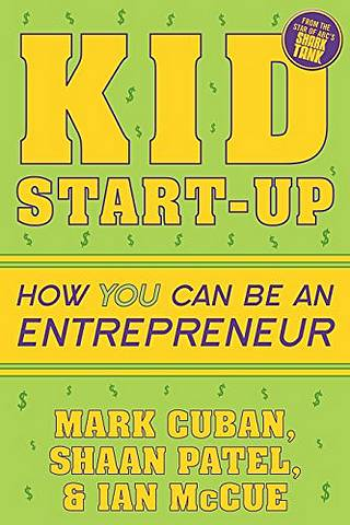 Kid Start-Up: How YOU Can Become an Entrepreneur - Mark Cuban - 9781635764727