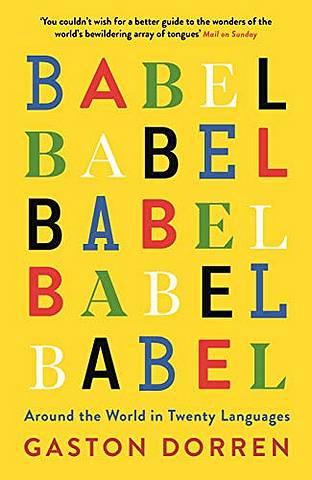 Babel: Around the World in Twenty Languages - Gaston Dorren - 9781781256411