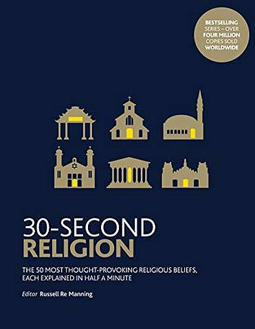 30-Second Religion: The 50 most thought-provoking religious beliefs