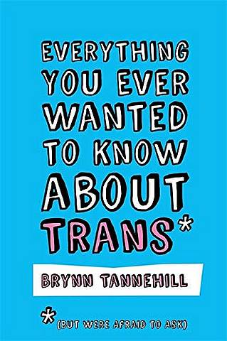 Everything You Ever Wanted to Know about Trans (But Were Afraid to Ask) - Brynn Tannehill - 9781785928260