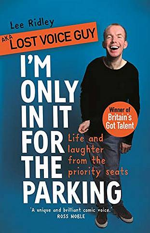 I'm Only In It for the Parking: Life and laughter from the priority seats - Lost Voice Guy aka Lee Ridley - 9781787631472